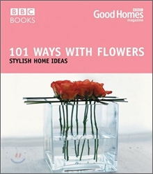Good Homes: 101 Ways with Flowers
