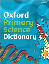 Oxford Primary Science Dictionary, 2008 Edition
