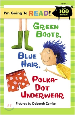 I'm Going to Read! Level 2 : Green Boots, Blue Hair, Polka-Dot Underwear