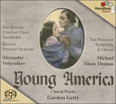 Michael Tilson Thomas 고든 게티: 합창음악 - 젊은 아메리카, 3개의 웨일즈 노래, 빅토리아 시대의 장면들 (Gordon Getty: Young America)