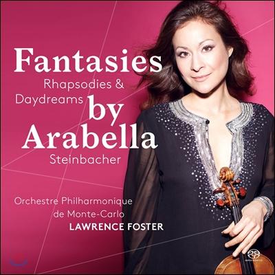 Arabella Steinbacher 아라벨라 슈타인바허 - 환상곡, 광시곡, 백일몽 (Fantasies, Rhapsodies and Daydreams)