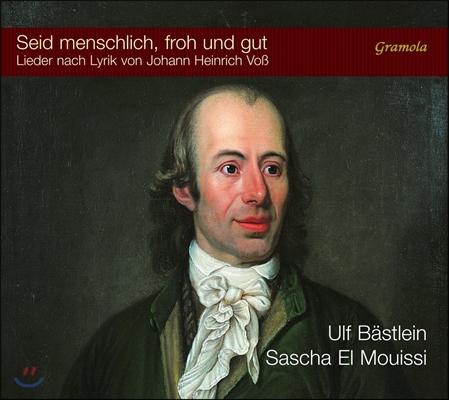 Ulf Bastlein 요한 하인리히 포스의 시에 붙인 낭만 가곡 (Seid Menschlich, Froh und Gut by Johann Heinrich Voss) 울프 베스틀라인