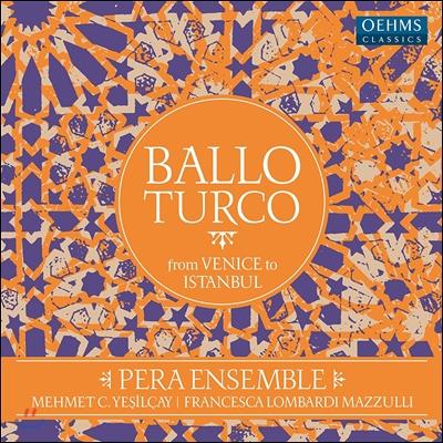 Pera Ensemble 베니스에서 이스탄불까지 - 터키 무곡 모음집 (Ballo Turco: From Venice to Istanbul ) 페라 앙상블, 프란세스카 롬바르디 마줄리, 메미트 시말리 이실이카 [2LP]