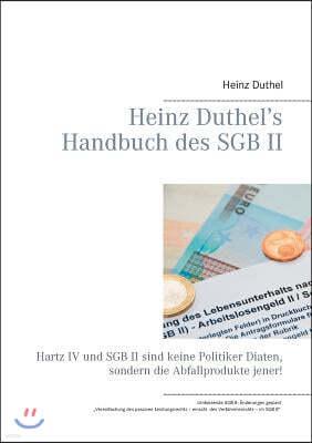 Heinz Duthel's Handbuch des SGB II: Hartz IV und SGB II sind keine Politiker-Di?ten, sondern die Abfallprodukte jener!