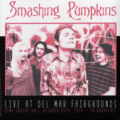 Smashing Pumpkins (스매싱 펌킨즈) - Live At Del Mar Fairgrounds : Bing Crosby Hall, October 26th, 1993 FM Broadcast [2LP]