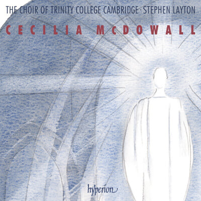 Trinity College Cambridge 세실리아 맥도웰: 종교 합창 작품집 (Cecilia McDowall: Sacred Choral Music)
